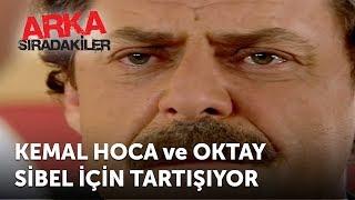 Kemal Hoca ve Oktay Sibel İçin Tartışıyor | Arka Sıradakiler 27.Bölüm