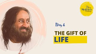 The Gift of Life | Day 4 of the 21 Day Meditation Challenge with Gurudev