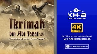 Kisah Sahabat Nabi ﷺ Ke-23: Ikrimah bin Abi Jahal