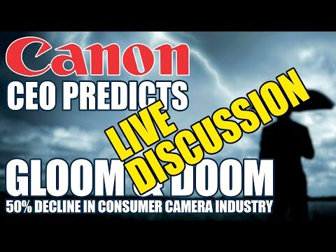 LIVE Discussion - Canon CEO Predicts Gloom & Doom For Consumer Camera Industry