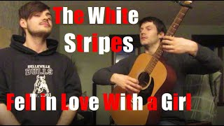 Fell In Love With A Girl-White Stripes (COVER BROTHERS)