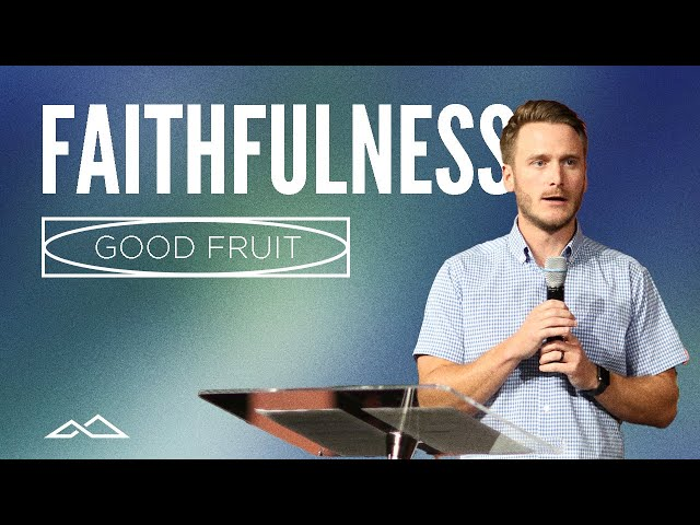 Remembering God's Faithfulness   Good Fruit: Faithfulness   Tanner Petty
