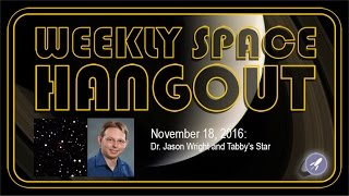 Weekly Space Hangout - Nov 18, 2016: Dr. Jason Wright & Tabby's Star