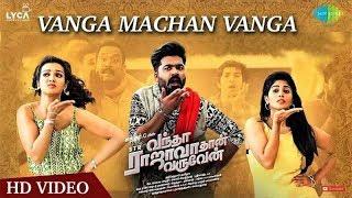 vanga-machchan-vanga-vantha-rajavathaan-varuven-song