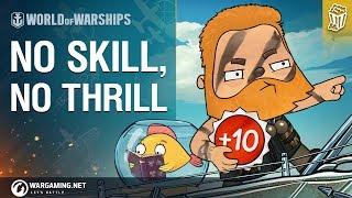World of Warships - Bad Advice #12: No Skill, No Thrill