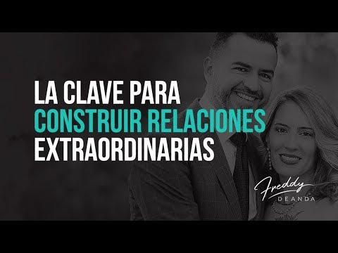 La clave para construir relaciones extraordinarias  - Freddy DeAnda