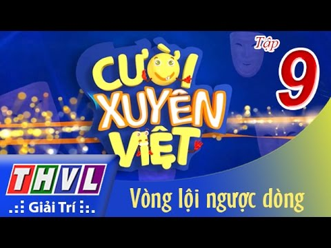 THVL   Cười xuyên Việt 2015 – Tập 9: Vòng chung kết 7 – Vòng lội ngược dòng