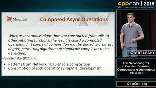 "CppCon 2018: R. Leahy ""The Networking TS in Practice: Testable, Composable Asynchronous I/O in C++"""