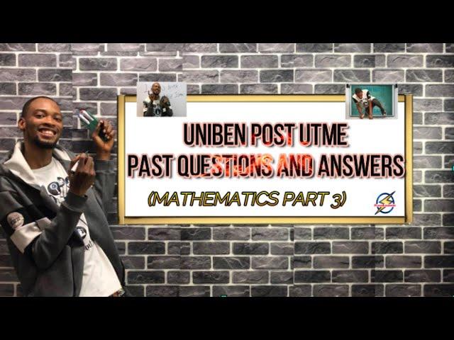 Solved Mathemtics Post UTME Questions For UNIBEN (Pt. 3)
