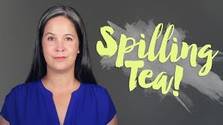 SPILLING TEA – AMERICAN SLANG