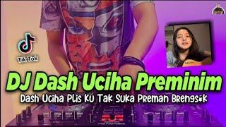 DJ DASH UCIHA PLIS KU TAK SUKA PREMAN BRENGSEK TIKTOK VIRAL REMIX 2021 DJ PREMINIM BULAN SUTENA