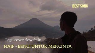 Download LAGU SLOW FELIX COVER BAND NAIF - BENCI UNTUK MENCINTA