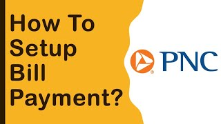 PNC Bank: How to setup bill payment?