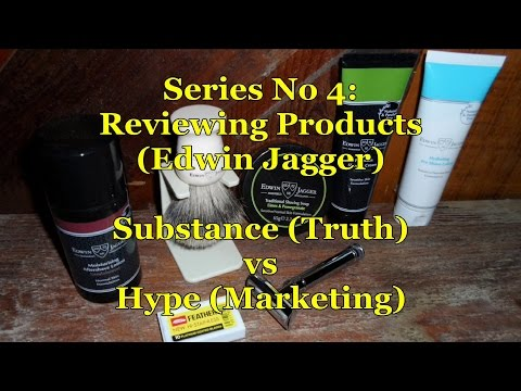 Series No 4: Reviewing Products (Edwin Jagger) - Wet Shaving Substance Truth vs Hype Marketing