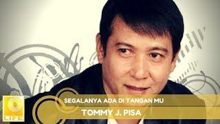 Tommy J.Pisa - Segalanya Ada Di Tangan Mu (Official Music Audio)