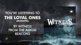 Witness - The Loyal Ones (Acoustic)