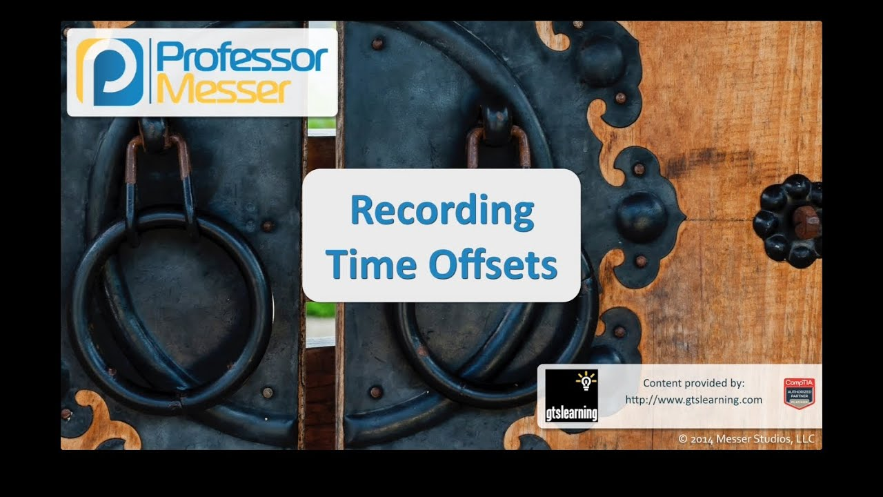 Recording Time Offsets - CompTIA Security+ SY0-401: 2.4