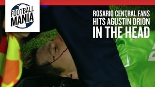 Rosario Central Fans Hits Agustín Orion in the Head!