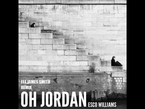 Oh Jordan  Esco Williams Lee James Smith TSB Remix