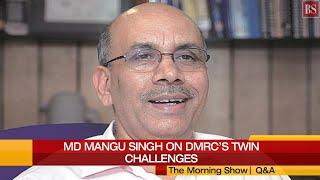 Delhi Metro MD Interview: Mangu Singh on DMRC's twin challenges