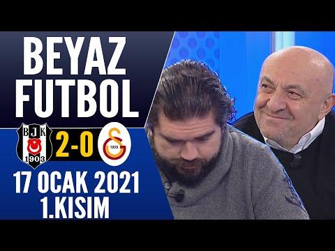 Beyaz Futbol 17 Ocak 2021 Kısım 1/3 (Beşiktaş 2-0 Galatasaray maçı)