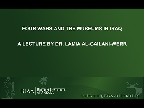 Lamia Al Gailani Werr: Four Wars and the Museums in Iraq