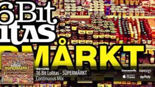 16 Bit Lolitas - SÜPERMÅRKT (Continuous Mix)