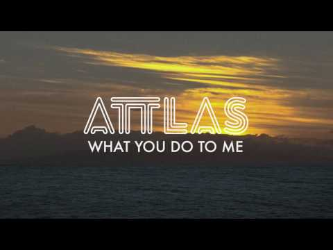 ATTLAS - What You Do to Me