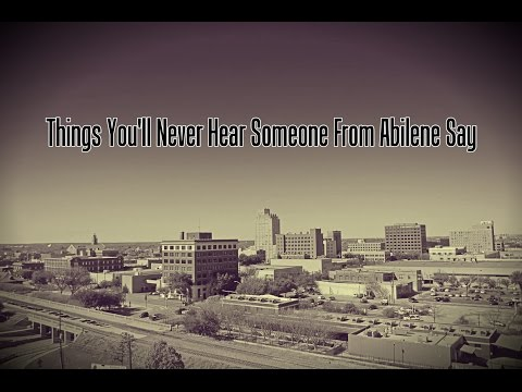 Things You Will Never Hear Someone From Abilene Say