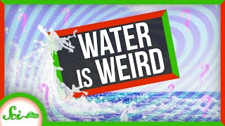 Water Is WAY Weirder Than We Thought