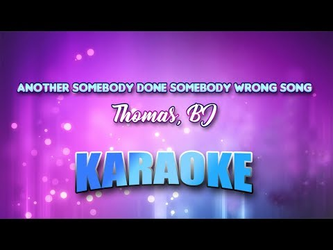 Another Somebody Done Somebody Wrong Song - Thomas, BJ (Karaoke Version With Lyrics)