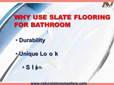 For bathroom flooring slate stone is the best choice