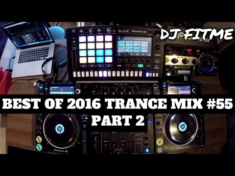 Best Of 2016 Trance Mix #55 Mixed By DJ FITME (Part 2)