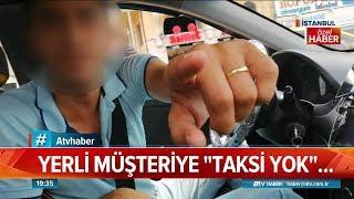 Yerli müşteriye taksi yok - Atv Haber 16 Ağustos 2019