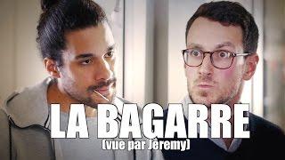 JEREMY - LA BAGARRE (vue par Jeremy)