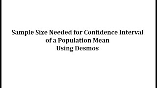 Determine a Sample Size for a Mean Confidence Interval Using Desmos