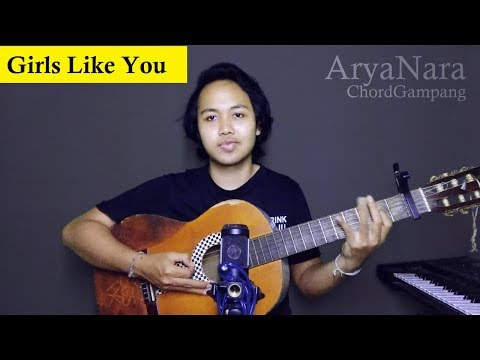 Chord Gampang (Girls Like You - Maroon 5) By Arya Nara (Tutorial)