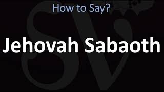 How to Pronounce Jeh๐vah Sabaoth? (CORRECTLY)