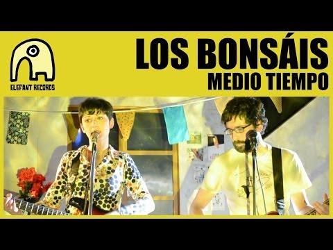LOS BONSÁIS - Medio Tiempo [Official]