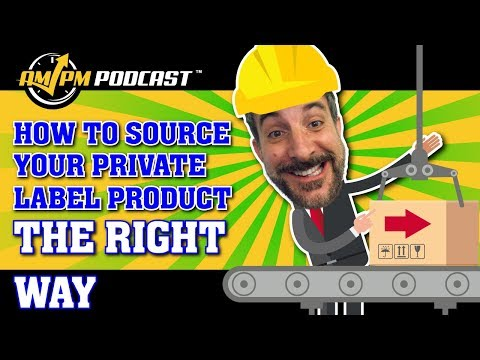How To Source Private Label Products the RIGHT Way - AMPM PODCAST EP 173