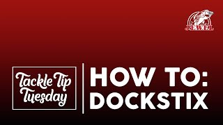 #TackleTipTuesday: How To: DockStix