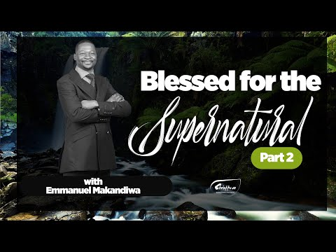 EMMANUEL MAKANDIWA | BLESSED FOR THE SUPERNATURAL PART 2 (A BETTER NAME)