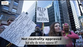 Net neutrality approved; but why do telcos oppose it?