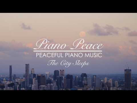 The City Sleeps - Piano Peace (Peaceful Relaxation Piano Music)