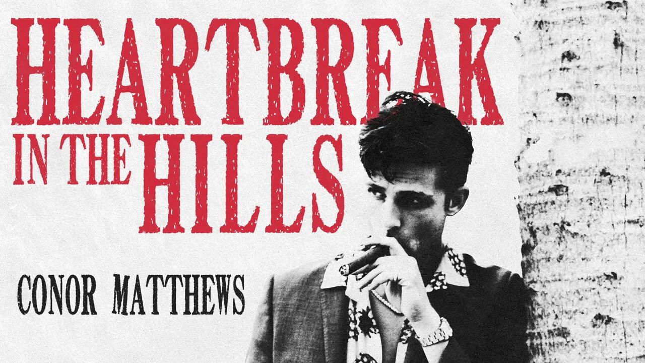 Conor Matthews - Heartbreak in the Hills