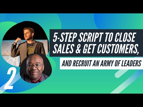 5-Step Script to Close Sales, Get Customers, and Recruit an Army of Leaders [FREE 4-Part Training]
