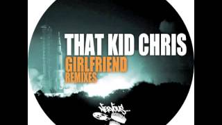 That Kid Chris - Girlfriend (The Cube Guys Remix)