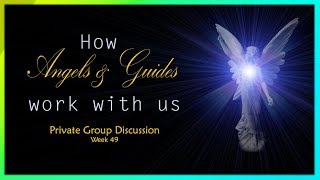 How Angels & Guides work with us - Private Group Discussion.