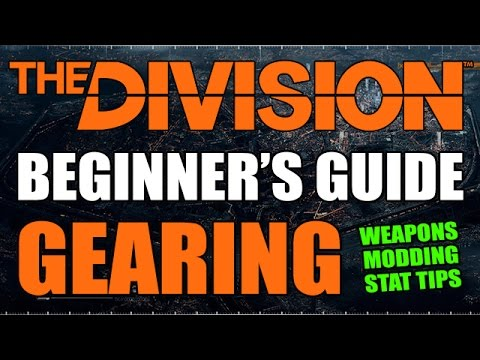 The DIVISION: BEGINNER'S GEARING GUIDE - Weapon Types, Mods, Main Stat Builds & More!