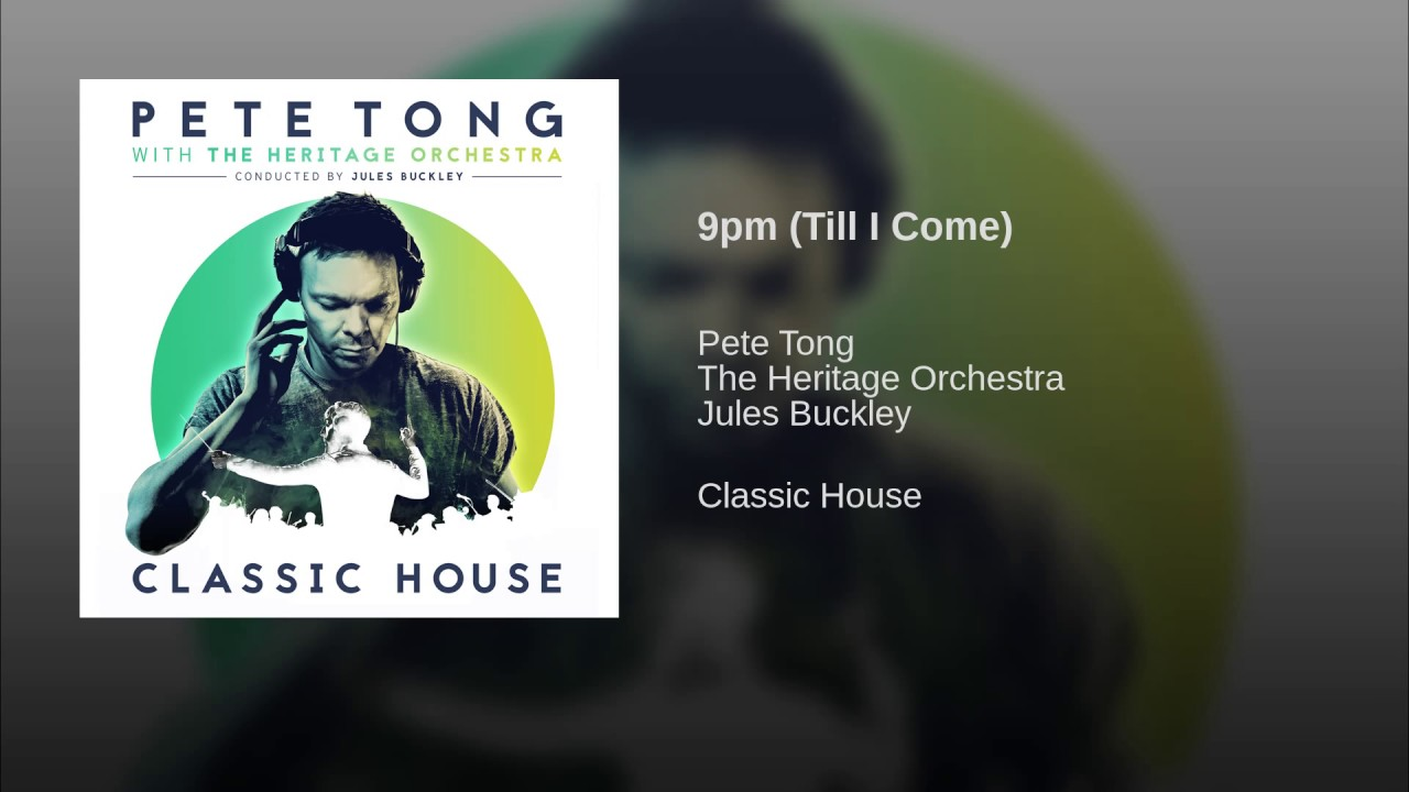 9pm till i come youtube for Classic house pete tong
